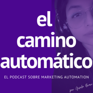 El Podcast El Camino Automático Marketing Automation
